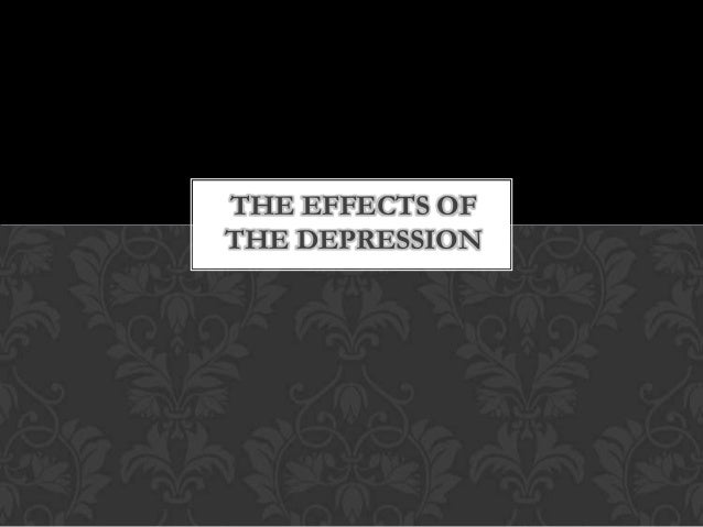 THE EFFECTS OF THE DEPRESSION