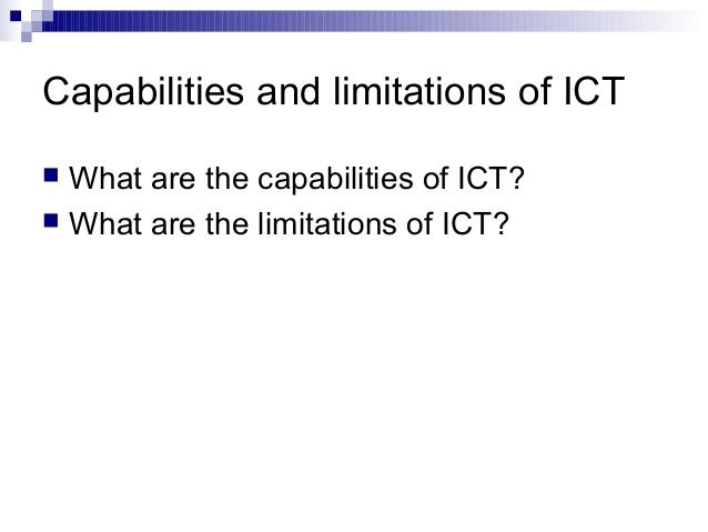 ict capabilities and limitations Capabilities and limitations of a computer we see computer everywhere: at home, in school, in the hospital, in the bank, in bookstores and department s.
