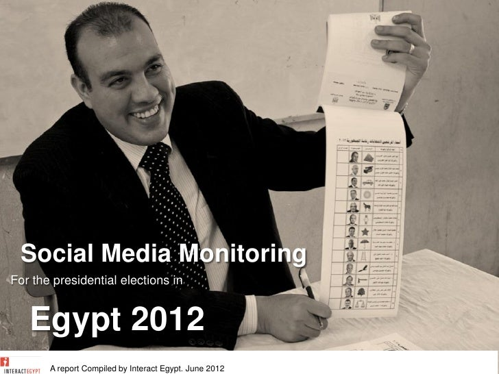 Social Media MonitoringFor the presidential elections in   Egypt 2012       A report Compiled by Interact Egypt. June 2012