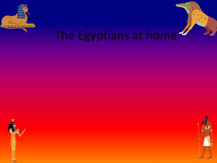 The Egyptians at home