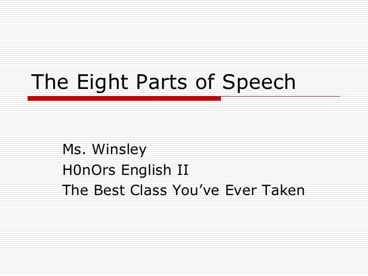 The Eight Parts of Speech  Ms. Winsley  H0nOrs English II  The Best Class You've Ever Taken