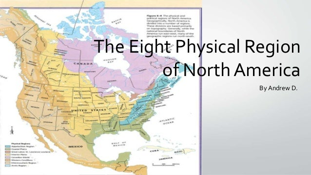 The Eight Physical Region of North America By Andrew D.