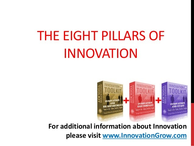 THE EIGHT PILLARS OFINNOVATIONFor additional information about Innovationplease visit www.InnovationGrow.com