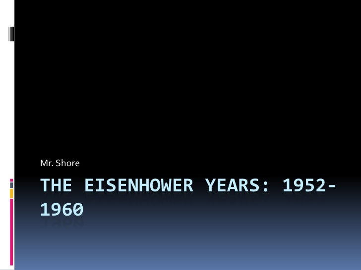 The Eisenhower Years: 1952-1960<br />Mr. Shore<br />