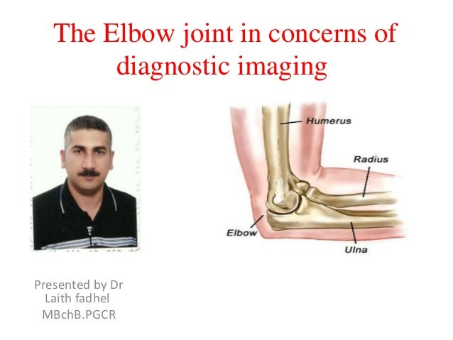 The Elbow joint in concerns of diagnostic imaging  Presented by Dr Laith fadhel MBchB.PGCR