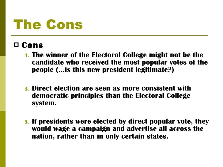 essay on electoral college pros and cons The reason the electoral college debate never ends is because there are good arguments both for and against it here are some of those arguments.