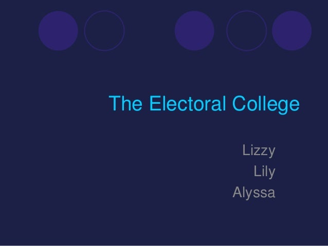 The Electoral College              Lizzy                Lily             Alyssa