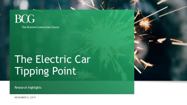 NOVEMBER 2, 2017 The Electric Car Tipping Point Research highlights
