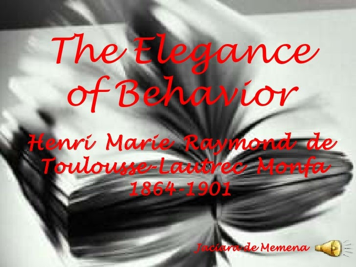 TheEleganceofBehavior<br />Henri  Marie  Raymond  de<br />Toulousse-LautrecMonfa<br />1864-1901<br />Jaciara de Memena<br />