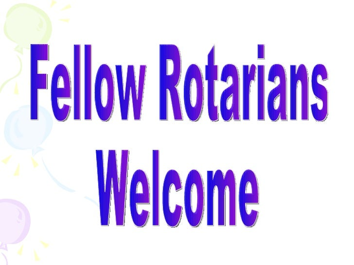 Fellow Rotarians Welcome
