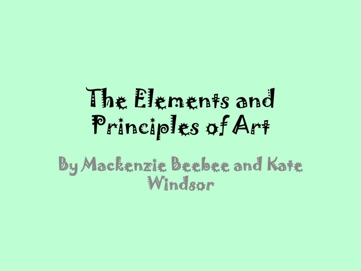 The Elements and   Principles of ArtBy Mackenzie Beebee and Kate         Windsor