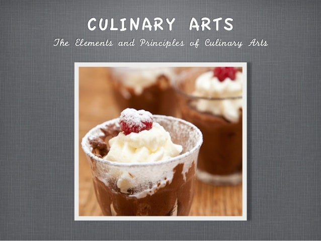CULINARY ARTSThe	 Elements	 and	 Principles	 of	 Culinary	 Arts
