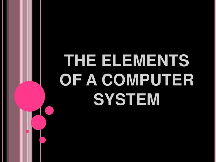 THE ELEMENTS OF A COMPUTER SYSTEM<br />
