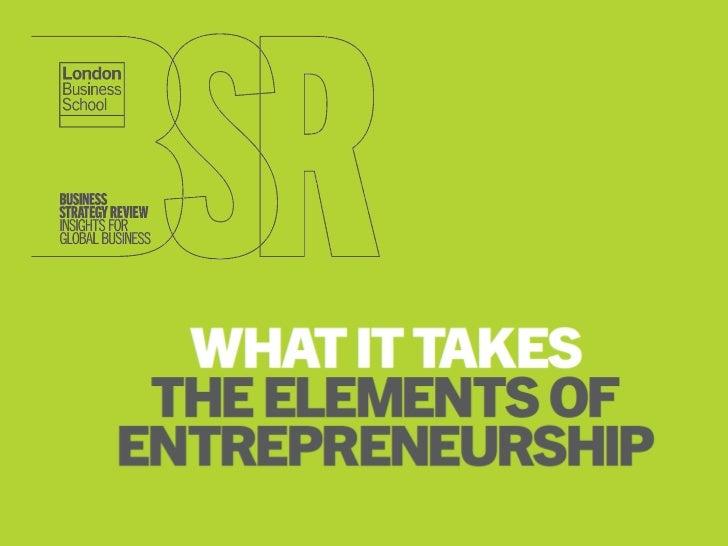WHAT IT TAKES:   Entrepreneurship stats THE ELEMENTS OFENTREPRENEURSHIP