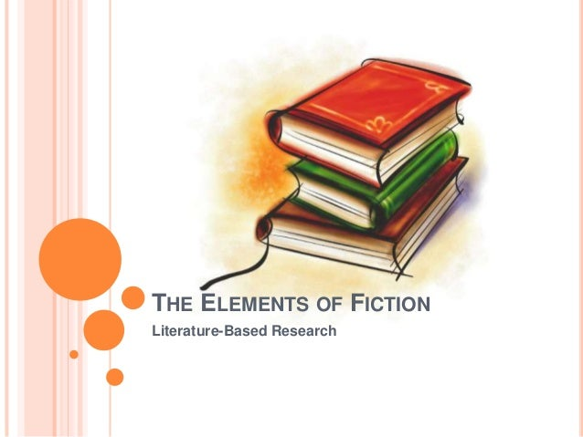 THE ELEMENTS OF FICTIONLiterature-Based Research