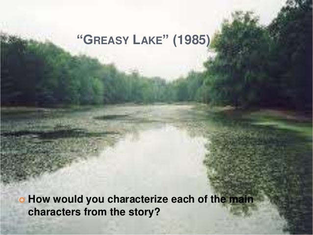 thesis on greasy lake Analysis of greasy lake essays: over 180,000 analysis of greasy lake essays, analysis of greasy lake term papers, analysis of greasy lake research paper, book reports 184 990 essays, term and research papers available for unlimited access.