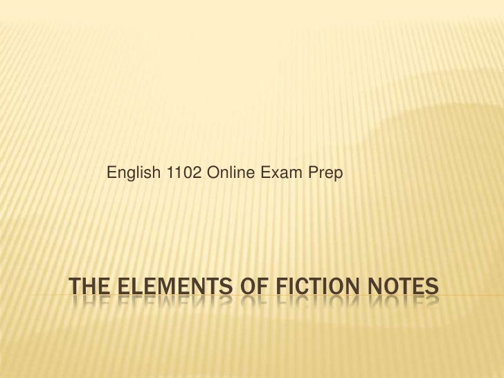 The elements of fiction notes   <br />English 1102 Online Exam Prep<br />