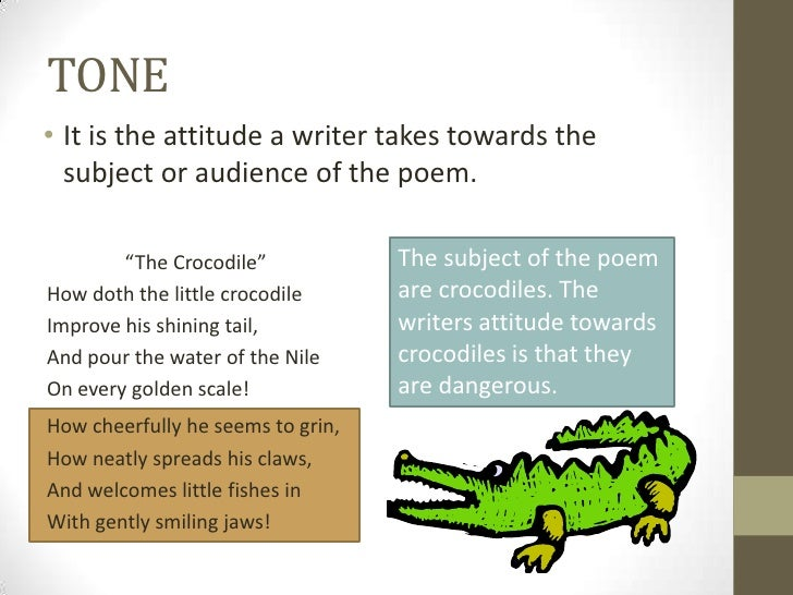 """TONE• It is the attitude a writer takes towards the  subject or audience of the poem.        """"The Crocodile""""            Th..."""
