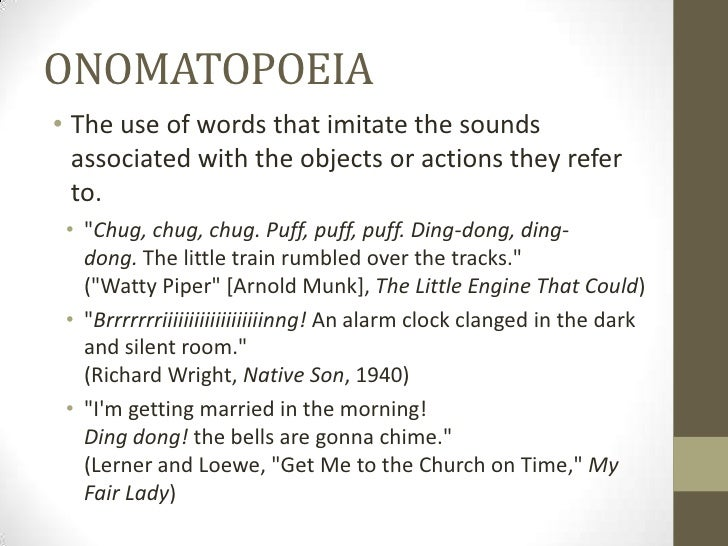 """ONOMATOPOEIA• The use of words that imitate the sounds  associated with the objects or actions they refer  to. • """"Chug, ch..."""