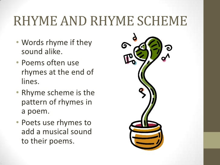 RHYME AND RHYME SCHEME• Words rhyme if they  sound alike.• Poems often use  rhymes at the end of  lines.• Rhyme scheme is ...