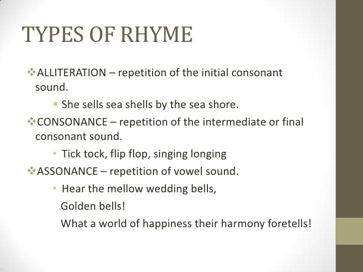 TYPES OF RHYMEALLITERATION – repetition of the initial consonant sound.     She sells sea shells by the sea shore.CONSO...