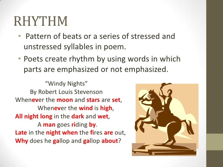 RHYTHM • Pattern of beats or a series of stressed and   unstressed syllables in poem. • Poets create rhythm by using words...