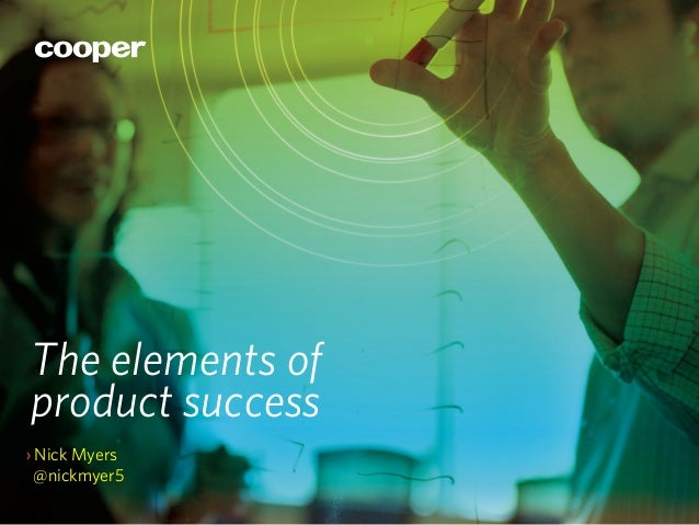 The elements ofproduct success›Nick Myers  @nickmyer5