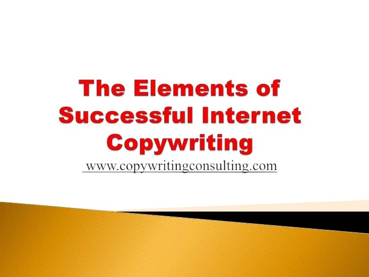 The Elements of Successful Internet Copywriting www.copywritingconsulting.com<br />