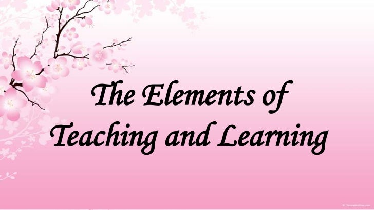 The Elements ofTeaching and Learning