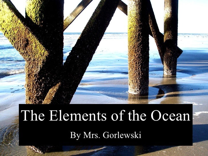 The Elements of the Ocean By Mrs. Gorlewski