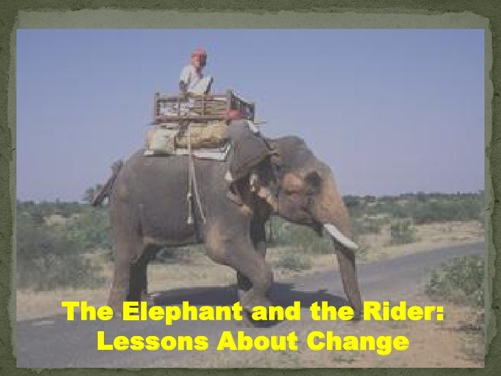 The Elephant and the Rider:   Lessons About Change