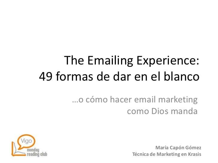 The Emailing Experience:49 formas de dar en el blanco     …o cómo hacer email marketing                 como Dios manda   ...