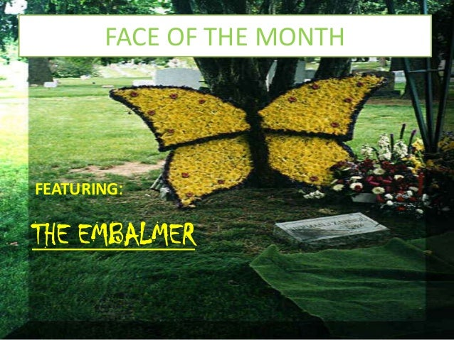 FACE OF THE MONTH  FEATURING:  THE EMBALMER