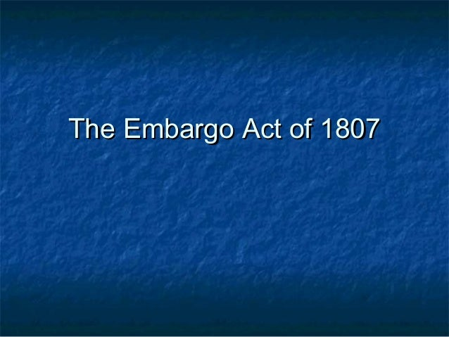 The Embargo Act of 1807The Embargo Act of 1807