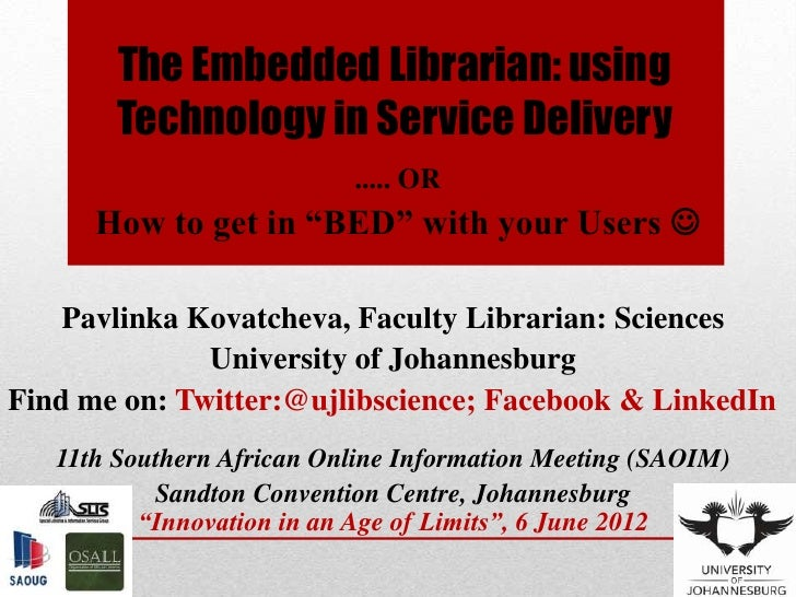 The Embedded Librarian: using        Technology in Service Delivery                           ..... OR      How to get in ...