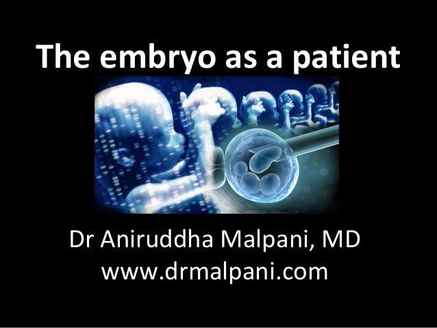 The embryo as a patient Dr Aniruddha Malpani, MD www.drmalpani.com