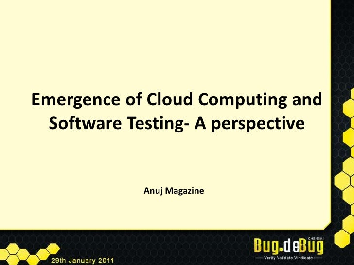 Emergence of Cloud Computing and Software Testing- A perspective<br />Anuj Magazine<br />