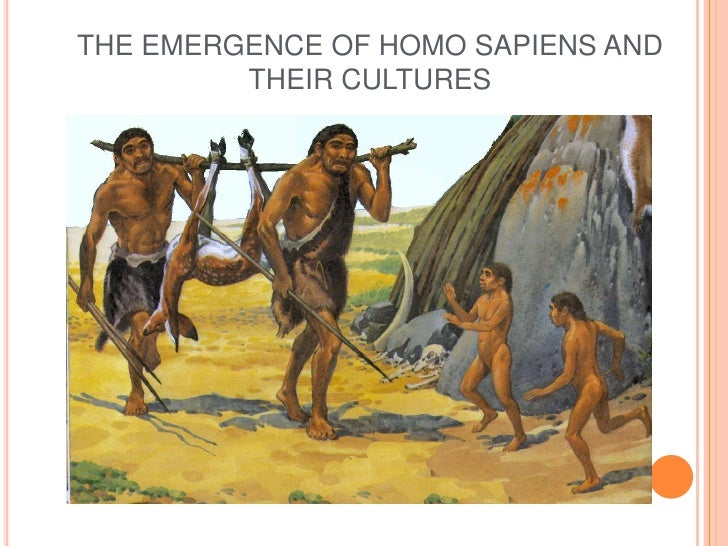 THE EMERGENCE OF HOMO SAPIENS AND         THEIR CULTURES