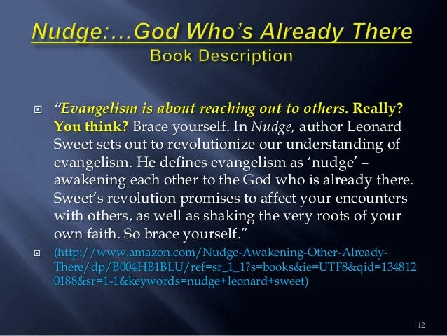 """ """"Evangelism is about reaching out to others. Really? You think? Brace yourself. In Nudge, author Leonard Sweet sets out ..."""