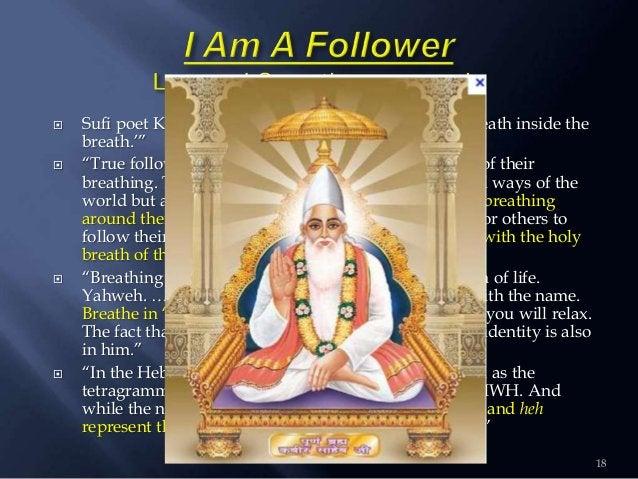 " Sufi poet Kabir: """"Tell me, What is God? God is the breath inside the breath.""""  ""True followers of the way of Jesus ar..."