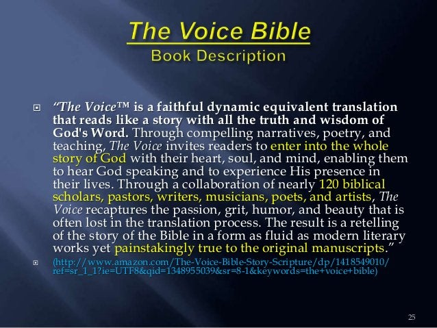 """25  """"The Voice™ is a faithful dynamic equivalent translation that reads like a story with all the truth and wisdom of God..."""