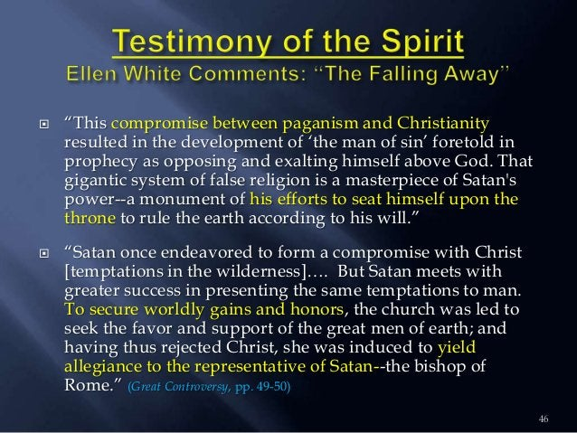 """ """"This compromise between paganism and Christianity resulted in the development of """"the man of sin"""" foretold in prophecy ..."""