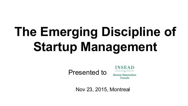 The Emerging Discipline of Startup Management Presented to Nov 23, 2015, Montreal