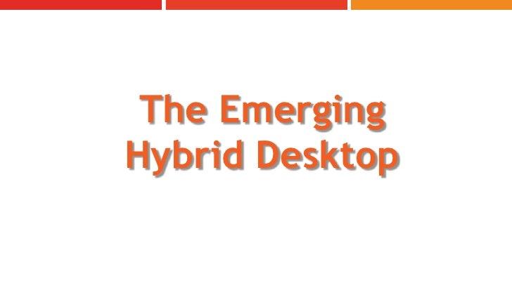 The Emerging Hybrid Desktop<br />