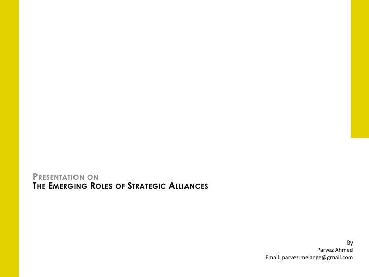 PRESENTATION ONTHE EMERGING ROLES OF STRATEGIC ALLIANCES                                                                  ...