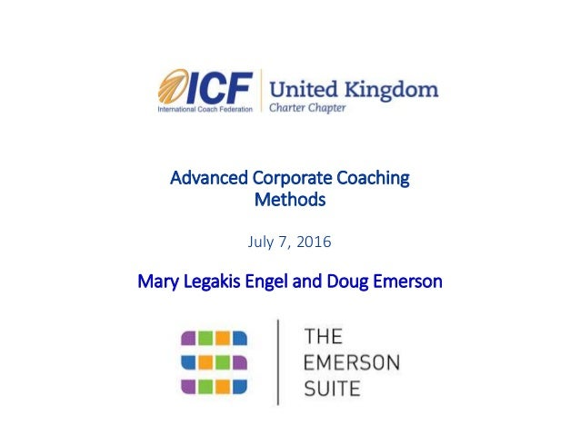 Advanced Corporate Coaching Methods July 7, 2016 Mary Legakis Engel and Doug Emerson