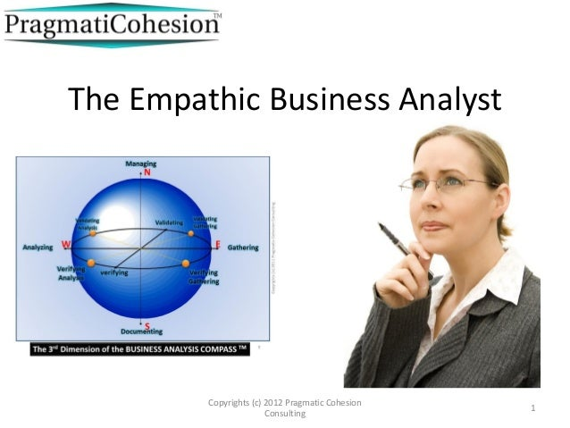 1 Copyrights (c) 2012 Pragmatic Cohesion Consulting The Empathic Business Analyst