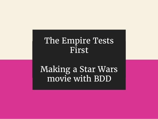 @gil_zilberfeld The Empire Tests First Making a Star Wars movie with BDD