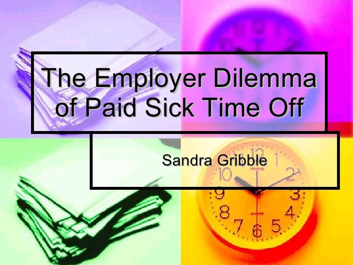 The Employer Dilemma of Paid Sick Time Off Sandra Gribble