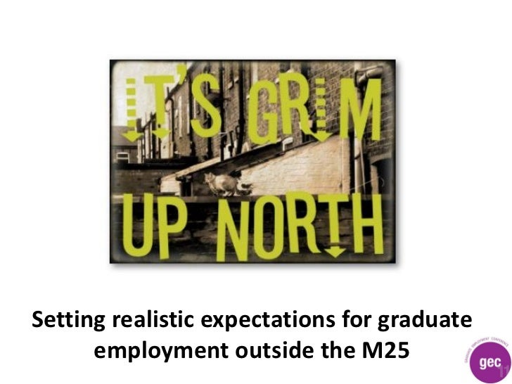 Setting realistic expectations for graduate      employment outside the M25